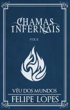 Véu dos Mundos, vol. II - Chamas Infernais by FelipeLReis