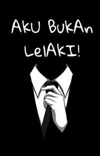 AkU BuKAn LelAki! {SELESAI} cover