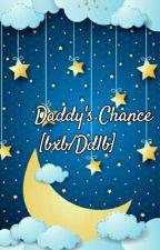 Daddy's Chance (bxb/ddlb) by BbANDLOVRr