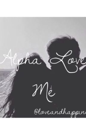 Alpha Love Me (Alpha Kiss MeSequel) by loveandhappines