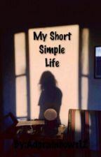 My Short Simple Life by x_x_dawn_x_x
