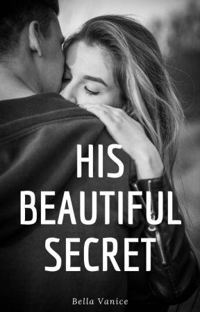 HIS BEAUTIFUL SECRET (completed) by BellaVanice