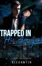 Trapped In His Arrogant oleh elegantin