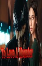 To Love A Monster (Venom)  by AceQueen7