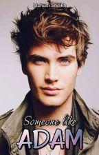 Someone Like Adam by mahumwrites