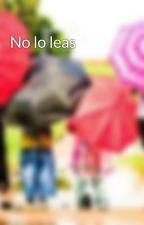 No lo leas by nololeas231202