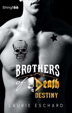 BROTHERS OF DEATH - Destiny (Tome 1) - [publié Chez Shingfoo] by LaurieEschard