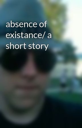 absence of existance/ a short story by The6thwarrior
