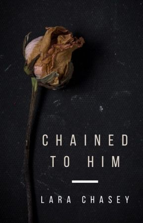 Chained To Him by LaraMChasey
