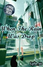 When The Rain Was Drop by Lyla_ss