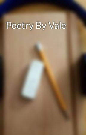 Poetry By Vale by LandstromV