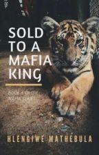 Sold To a Mafia King  by HlengiweMathebula