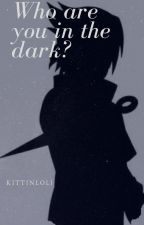 WHO ARE YOU IN THE DARK ? by KittinLoli_Miku13