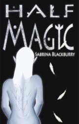 Half Magic | Book 2 by SabrinaBlackburry