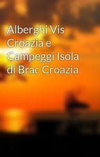 Alberghi Vis Croazia e Campeggi Isola di Brac Croazia by peennoah0