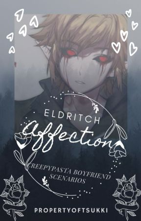 (DISCONTINUED) Eldritch Affection: CP BF Scenarios by PropertyOfTsukki