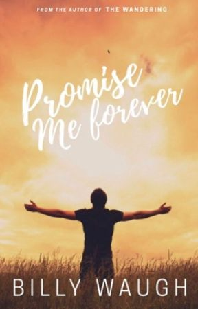 Promise Me Forever. by BillyWaugh
