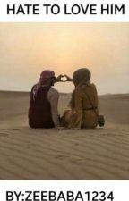 HATE TO LOVE HIM(COMPLETE) by zeehijabi1234