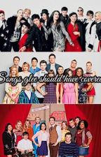 Songs glee should have covered!! by QuickXGlee