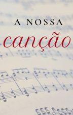A Nossa Canção by ManuDantas