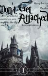 Don't Get Attached - Harry Potter x Reader [VERY SLOW UPDATES] cover