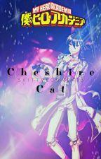 Cheshire Cat ~BNHA fanfiction  by skittyloony418
