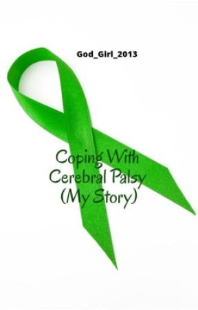 Coping with Cerebral Palsy (My Story)   by God_Girl_2013