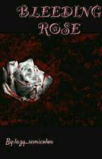 Bleeding Rose by lazy_semicolon