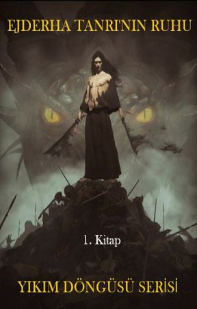 Yıkım Döngüsü Serisi: Ejderha Tanrı'nın Ruhu - 1. Kitap Devam Ediyor - by KabSkannar