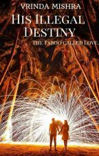 His Illegal Destiny - the taboo called Love by Vrinda #NaNoWriMo (COMPLETED) by luvvrinda