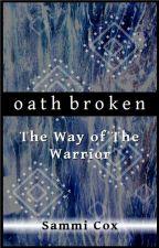Oath Broken: The Way of The Warrior (An Oathsworn Novel) by sammiscribbles