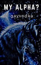 My Alpha? |l.s| by -gayvodka