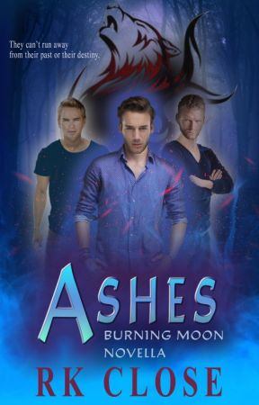 ASHES ~ BURNING MOON Series - Prequel by RKClose
