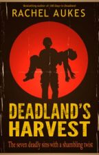 Deadland's Harvest (part 2 of the Deadland Saga) by RachelAukes