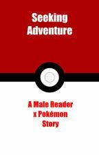 Seeking Adventure: A Male Reader x Pokemon Story by Bluebleo