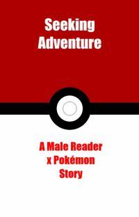 Seeking Adventure: A Male Reader x Pokemon Story cover