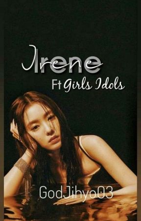 One Shots || Irene Ft Girls Idols Y Tu. by GodJihyo03