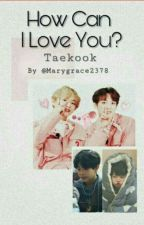 How Can I Love You? || Vkook by Marygrace2378
