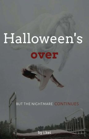 Halloween's over but the nightmare continues  One-shot  by Iori_kei