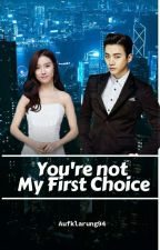 You're not My First Choice (Completed) by aufklarung94