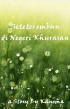 Setetes Embun di Negeri Khurasan by Kanema330