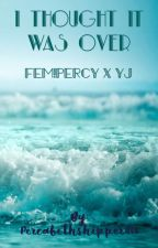 I Thought It Was Over (Fem!Percy x YJ) by acrazedwriter