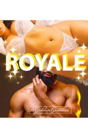 ROYALE  by DGoldenGoddesz