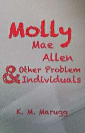 Molly Mae Allen & Other Problem Individuals by K_M_Marugg