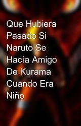 Que Hubiera Pasado Si Naruto Se Hacía Amigo De Kurama Cuando Era Niño by Narutoteorias22222