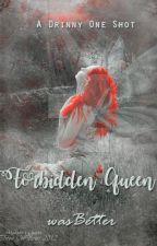 Forbidden Queen || Drinny by wasBetter