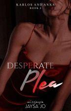 Desperate Plea (Complete) by missjaysa
