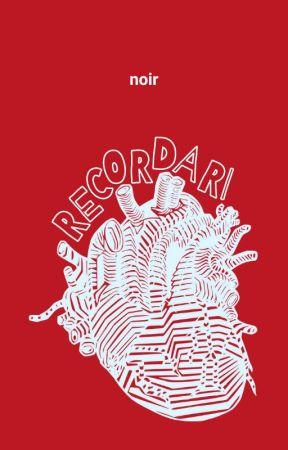 RECORDARI by noirdandelion