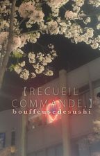 【RECUEIL COMMANDE. READER X ... 】 by bouffeusedesushi