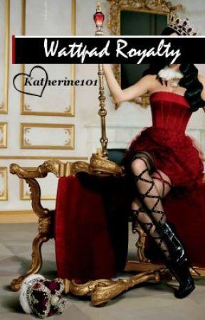 Wattpad Royalty by Katherine101